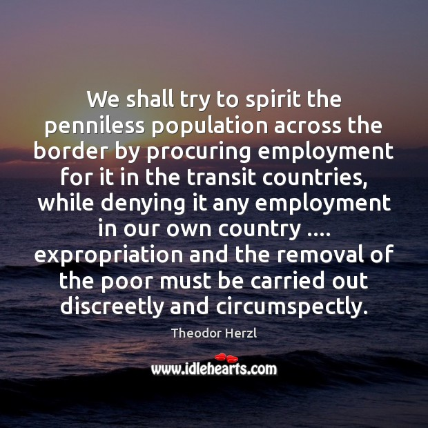 Image, We shall try to spirit the penniless population across the border by