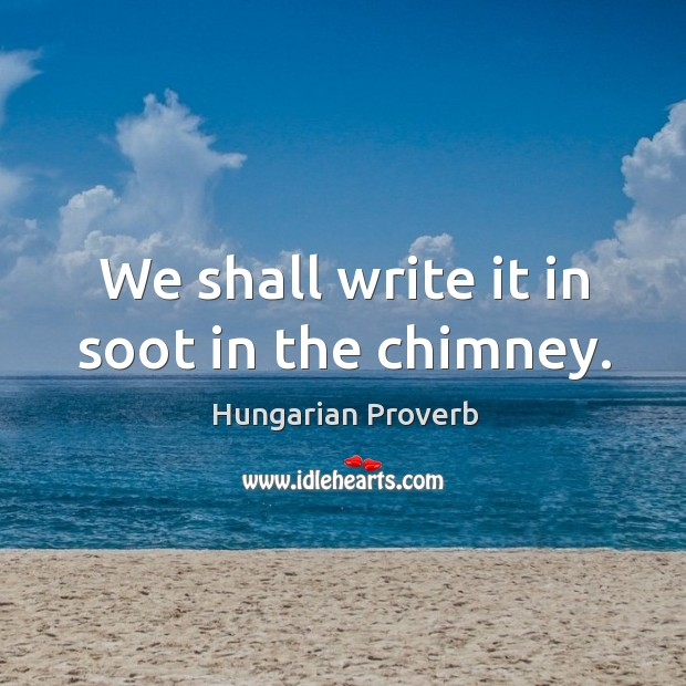 Image, We shall write it in soot in the chimney.