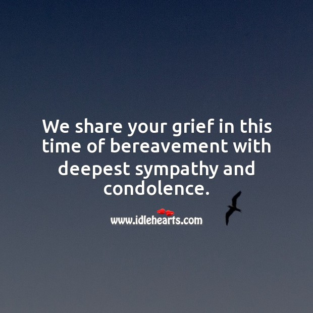 We share your grief in this time of bereavement with deepest sympathy and condolence. Sympathy Messages Image