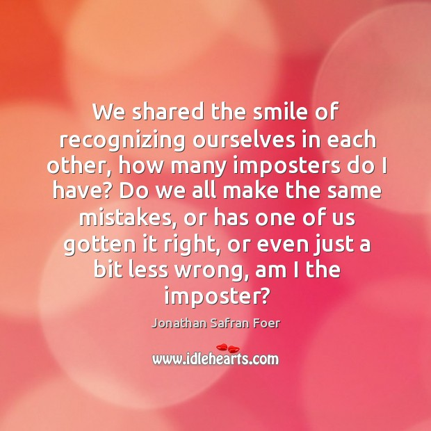 We shared the smile of recognizing ourselves in each other, how many Image