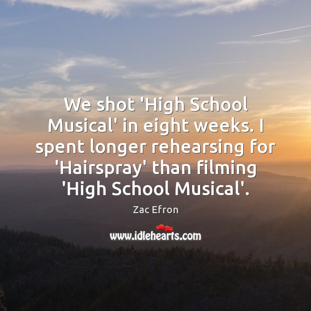 We shot 'High School Musical' in eight weeks. I spent longer rehearsing Image