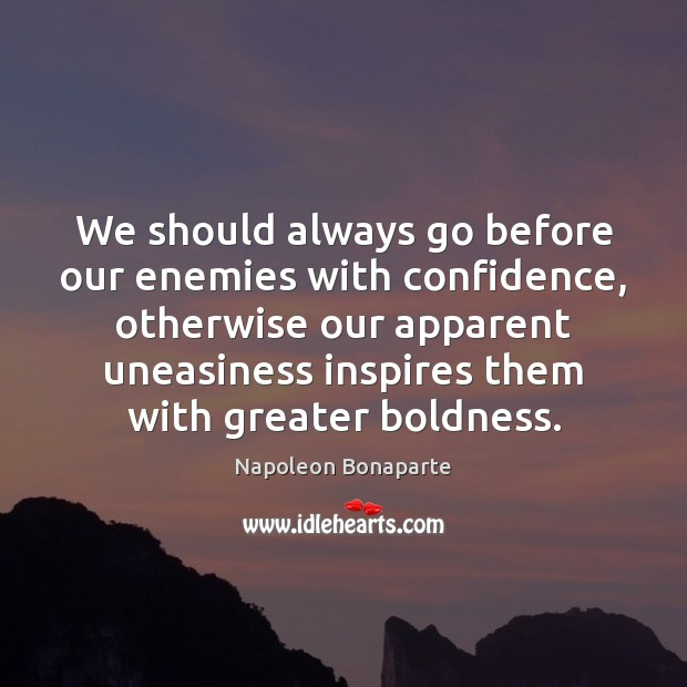 We should always go before our enemies with confidence, otherwise our apparent Boldness Quotes Image