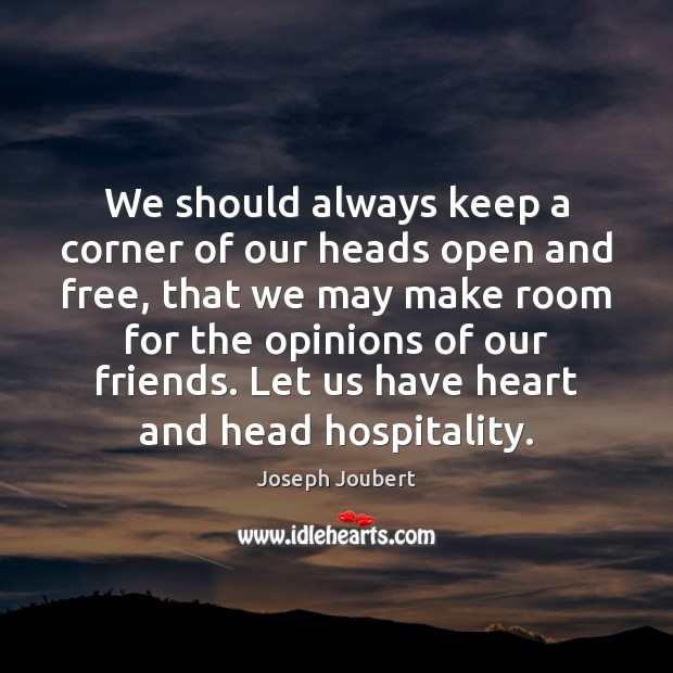 Image, We should always keep a corner of our heads open and free,