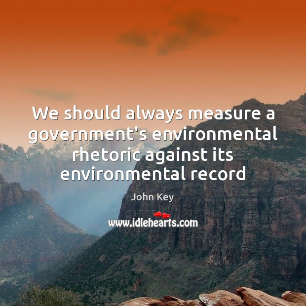 We should always measure a government's environmental rhetoric against its environmental record Image