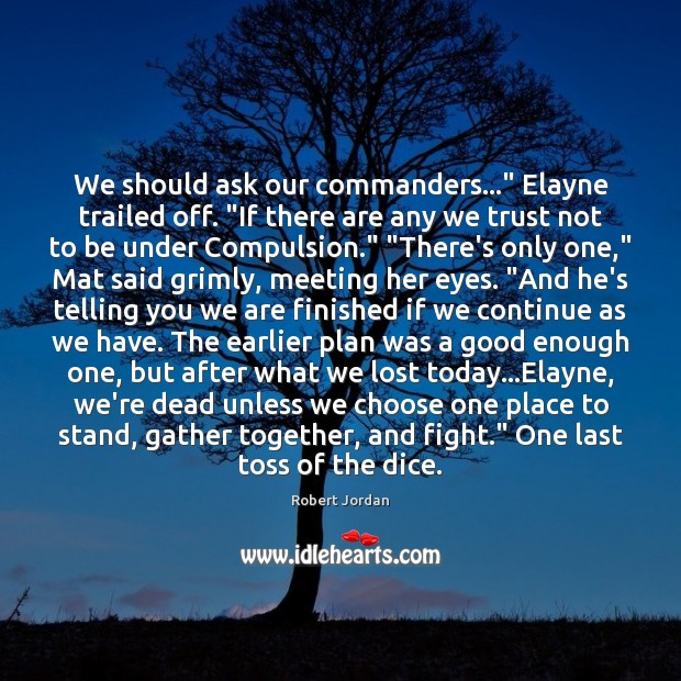 """We should ask our commanders…"""" Elayne trailed off. """"If there are any Robert Jordan Picture Quote"""