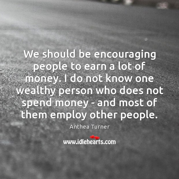 Image, We should be encouraging people to earn a lot of money. I