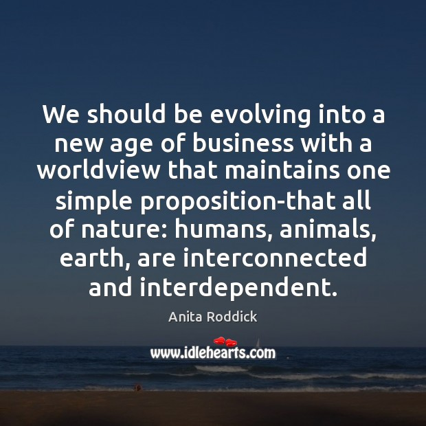We should be evolving into a new age of business with a Image