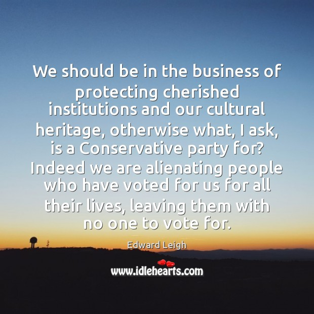 We should be in the business of protecting cherished institutions and our Image