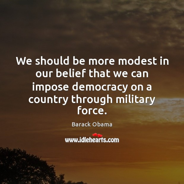 We should be more modest in our belief that we can impose Image