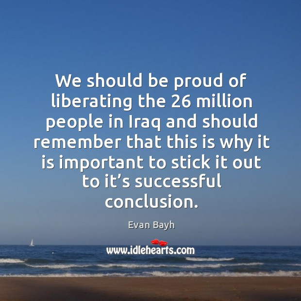 We should be proud of liberating the 26 million people in iraq Image