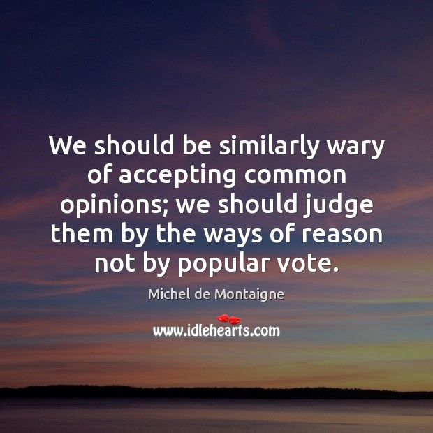 Image, We should be similarly wary of accepting common opinions; we should judge
