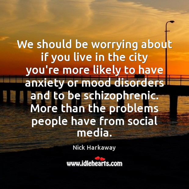 We should be worrying about if you live in the city you're Social Media Quotes Image