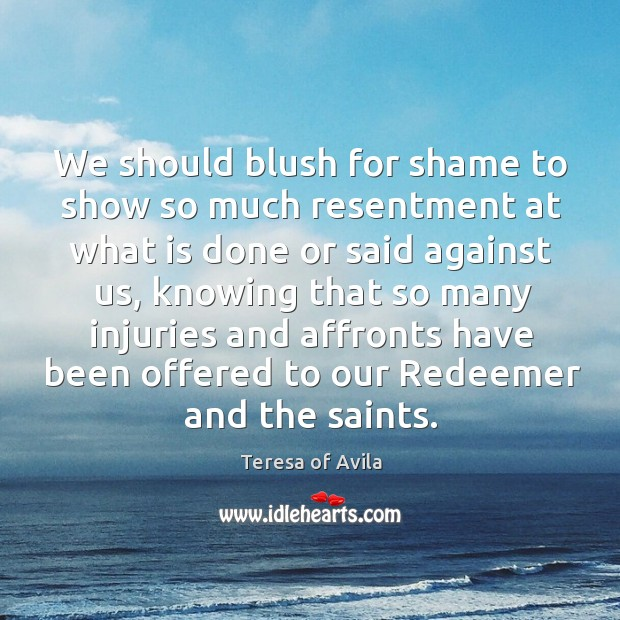 We should blush for shame to show so much resentment at what Image