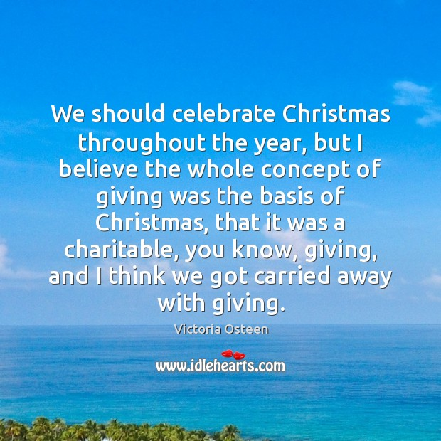 We should celebrate Christmas throughout the year, but I believe the whole Image