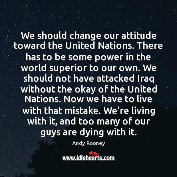 Image, We should change our attitude toward the United Nations. There has to