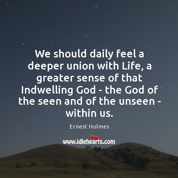 We should daily feel a deeper union with Life, a greater sense Image