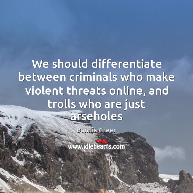 Image, We should differentiate between criminals who make violent threats online, and trolls