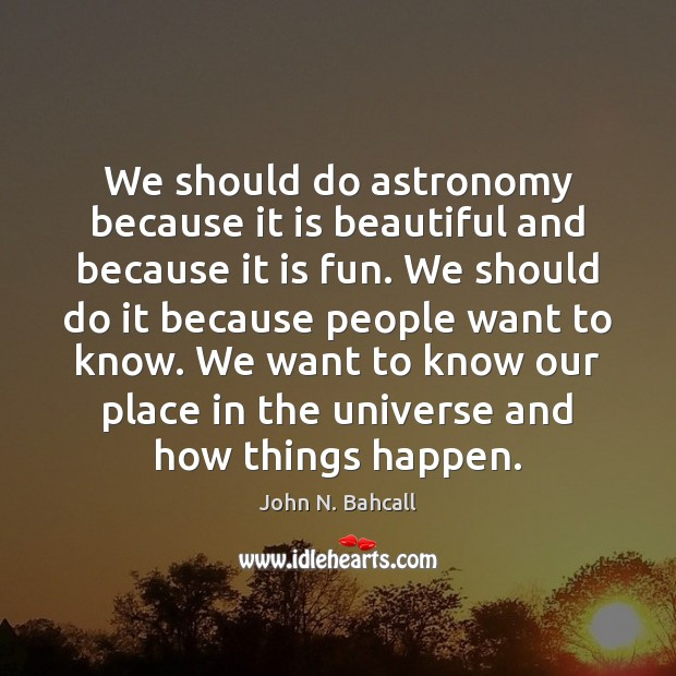 Image, We should do astronomy because it is beautiful and because it is