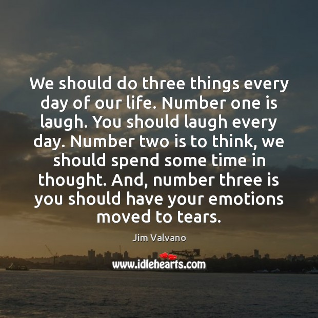 Image, We should do three things every day of our life. Number one