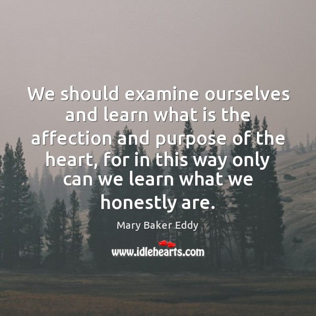 We should examine ourselves and learn what is the affection and purpose Mary Baker Eddy Picture Quote