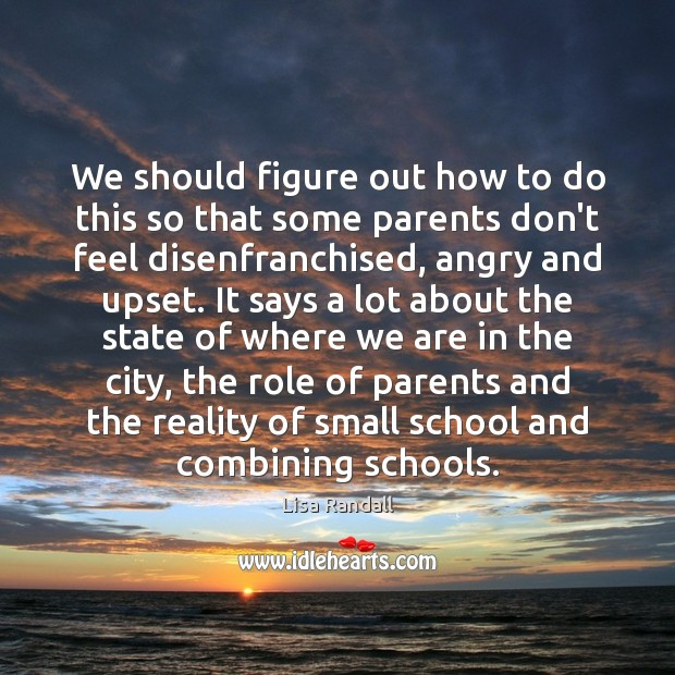 We should figure out how to do this so that some parents Lisa Randall Picture Quote