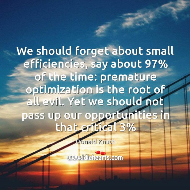 We should forget about small efficiencies, say about 97% of the time: premature Donald Knuth Picture Quote