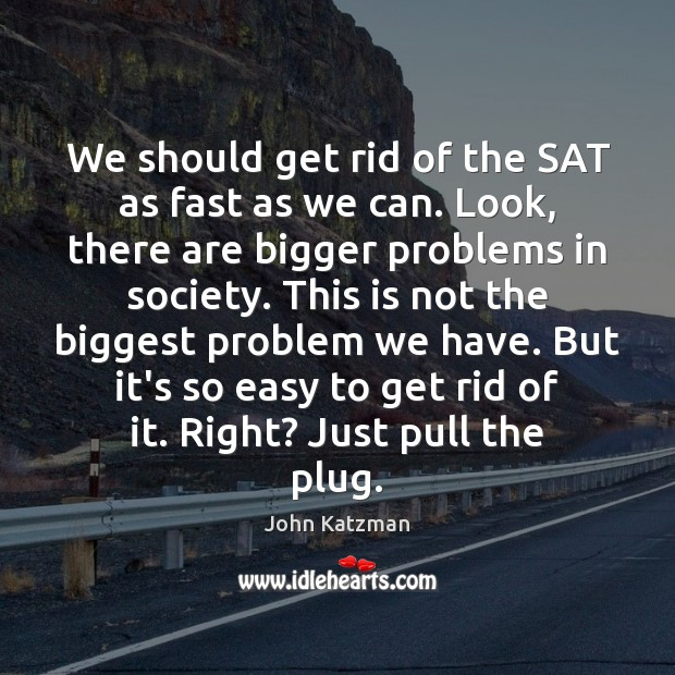 We should get rid of the SAT as fast as we can. Image