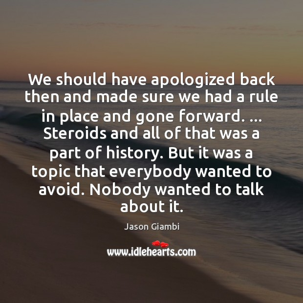 We should have apologized back then and made sure we had a Image