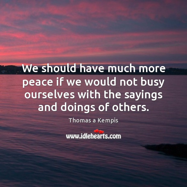 We should have much more peace if we would not busy ourselves Image