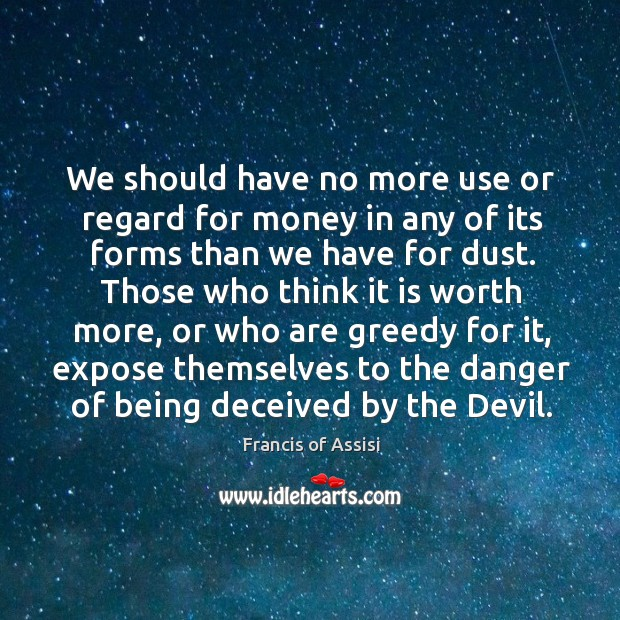 We should have no more use or regard for money in any Image