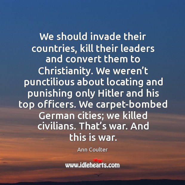 We should invade their countries, kill their leaders and convert them to christianity. Image