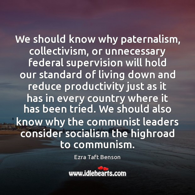 We should know why paternalism, collectivism, or unnecessary federal supervision will hold Image