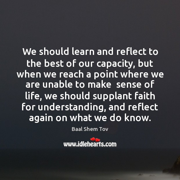Image, We should learn and reflect to the best of our capacity, but