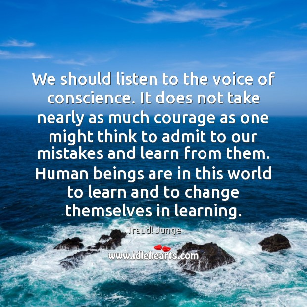 We should listen to the voice of conscience. It does not take Image