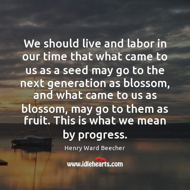 We should live and labor in our time that what came to Henry Ward Beecher Picture Quote