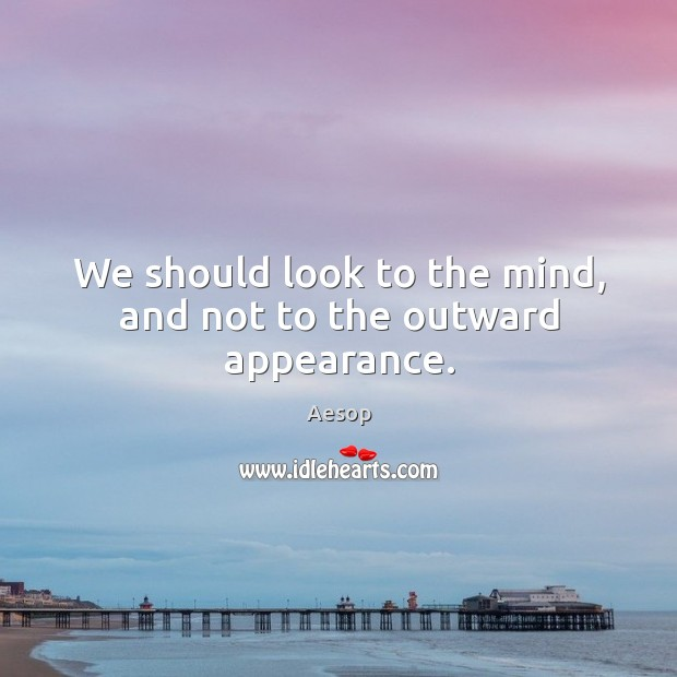 Image, We should look to the mind, and not to the outward appearance.