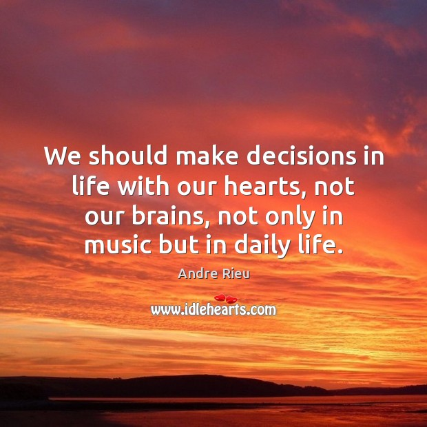 Image, We should make decisions in life with our hearts, not our brains,