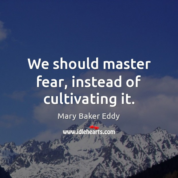 We should master fear, instead of cultivating it. Image