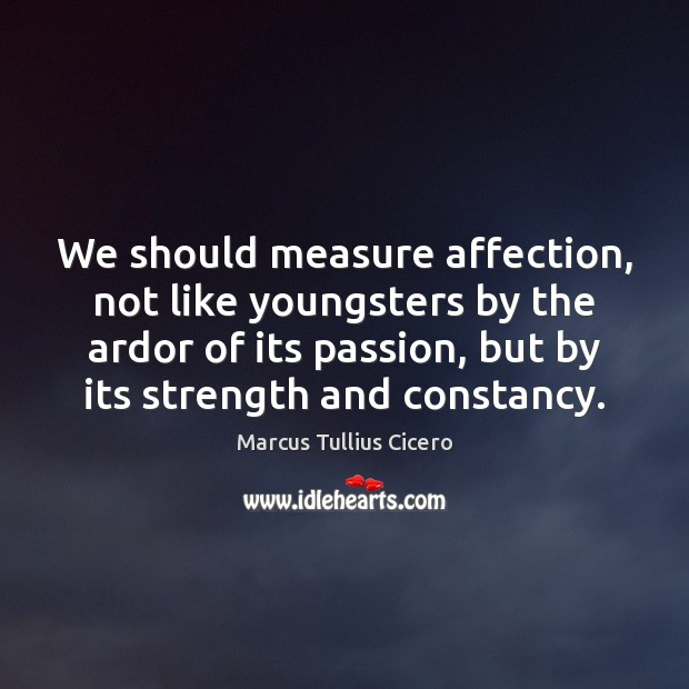 Image, We should measure affection, not like youngsters by the ardor of its