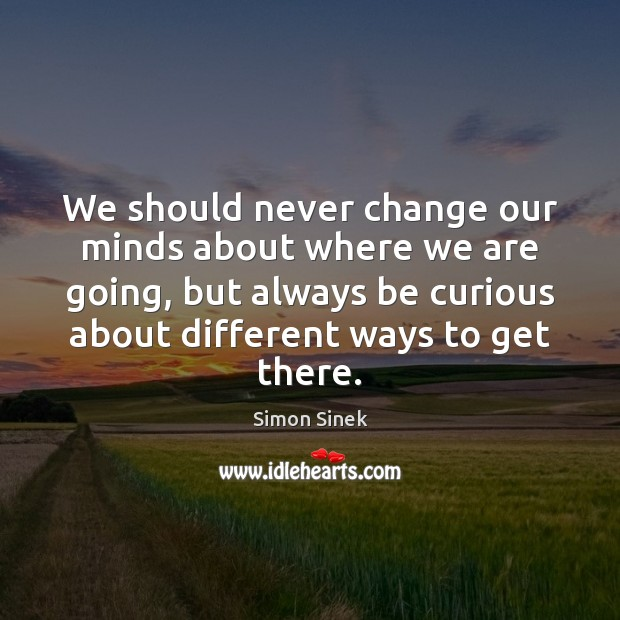 We should never change our minds about where we are going, but Image