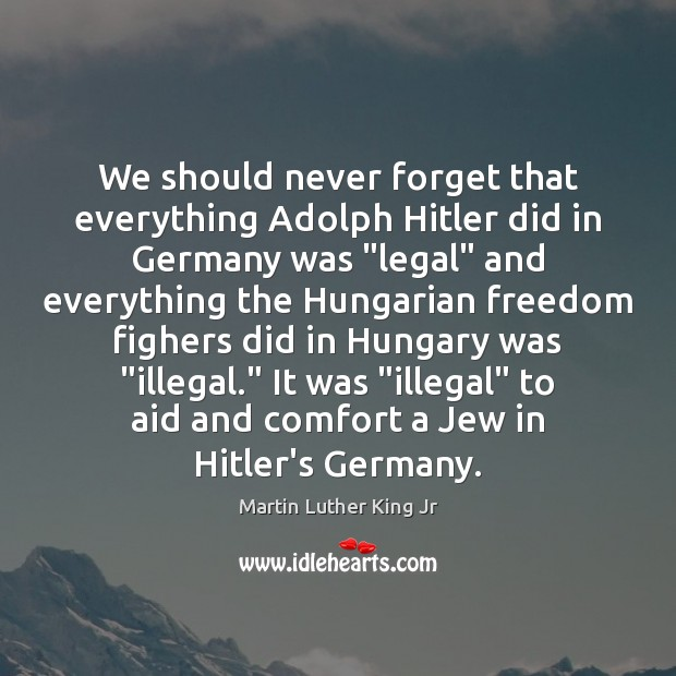 """Image, We should never forget that everything Adolph Hitler did in Germany was """""""