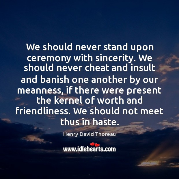 We should never stand upon ceremony with sincerity. We should never cheat Insult Quotes Image