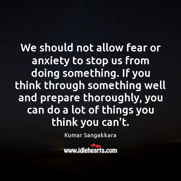 We should not allow fear or anxiety to stop us from doing Image