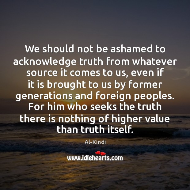 Image, We should not be ashamed to acknowledge truth from whatever source it