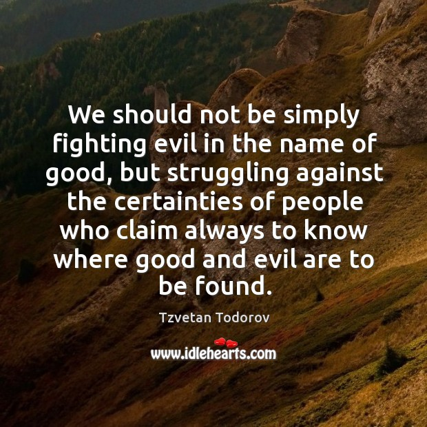 We should not be simply fighting evil in the name of good, Image