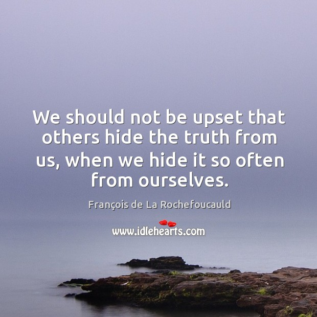 We should not be upset that others hide the truth from us, Image
