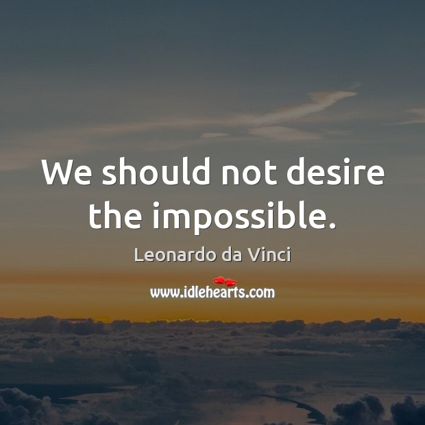 Image, We should not desire the impossible.
