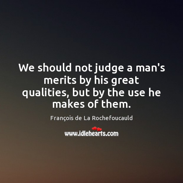 Image, We should not judge a man's merits by his great qualities, but