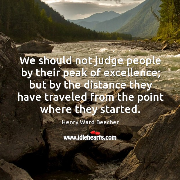 Image, We should not judge people by their peak of excellence; but by the distance they have traveled