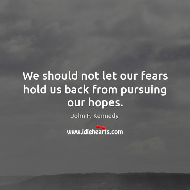 Image, We should not let our fears hold us back from pursuing our hopes.